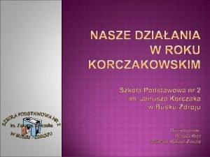 W ramach obchodw Roku Janusza Korczaka Szkoa Podstawowa
