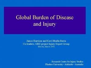 Global Burden of Disease and Injury James Harrison