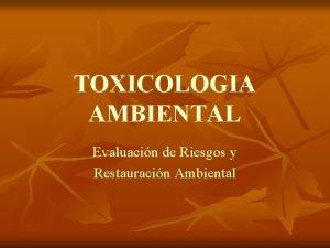 TOXICOLOGIA AMBIENTAL Evaluacin de Riesgos y Restauracin Ambiental