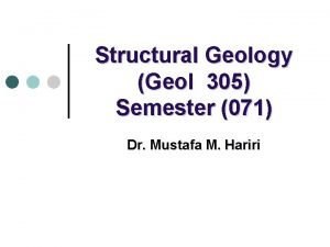 Structural Geology Geol 305 Semester 071 Dr Mustafa