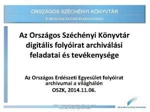 ORSZGOS SZCHNYI KNYVTR ESZOLGLTATSI IGAZGATSG Az Orszgos Szchnyi