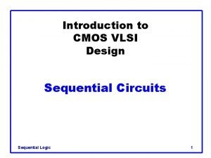 Introduction to CMOS VLSI Design Sequential Circuits Sequential
