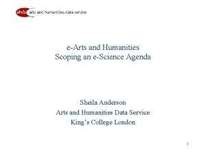 eArts and Humanities Scoping an eScience Agenda Sheila