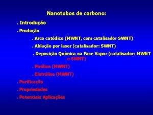 Nanotubos de carbono Introduo Produo Arco catdico MWNT
