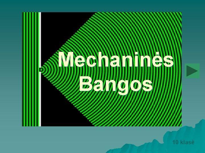 Mechanins Bangos 10 klas Kas tai yra banga