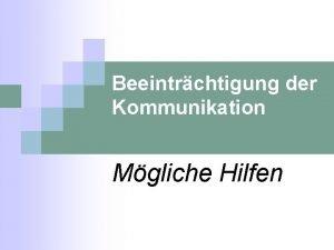 Beeintrchtigung der Kommunikation Mgliche Hilfen Beeintrchtigung der Kommunikation