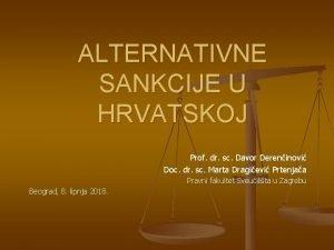 ALTERNATIVNE SANKCIJE U HRVATSKOJ Prof dr sc Davor