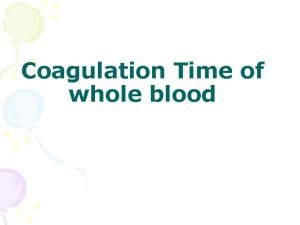 Coagulation Time of whole blood Coagulation Time Clotting