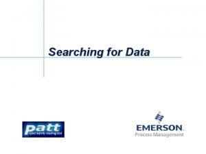 Searching for Data Searching for Data There are