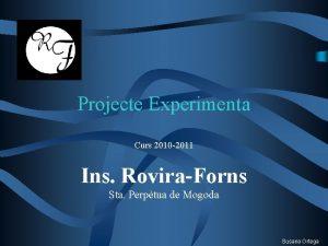 Projecte Experimenta Curs 2010 2011 Ins RoviraForns Sta