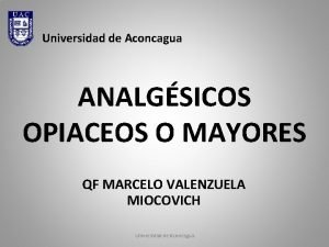 Universidad de Aconcagua ANALGSICOS OPIACEOS O MAYORES QF