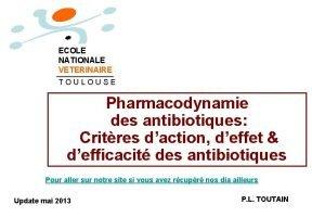 ECOLE NATIONALE VETERINAIRE TOULOUSE Pharmacodynamie des antibiotiques Critres