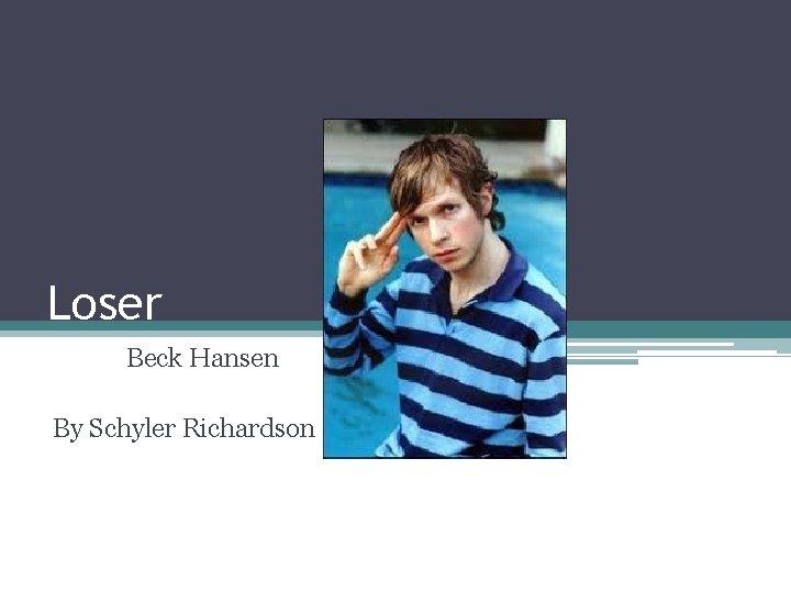 Loser Beck Hansen By Schyler Richardson Beck Hansen