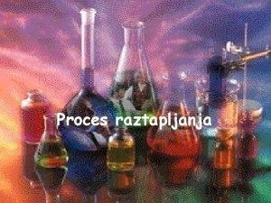 Proces raztapljanja Kriterij VRSTA TOPLJENCA proces raztapljanja ionskega
