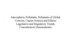 Atmospheric Pollutants Pollutants of Global Concern Causes Sources