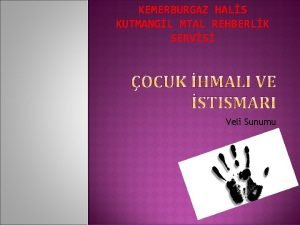 KEMERBURGAZ HALS KUTMANGL MTAL REHBERLK SERVS Veli Sunumu