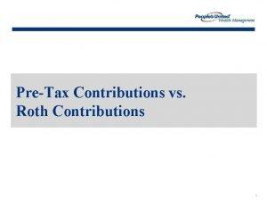 PreTax Contributions vs Roth Contributions 1 Benefits of