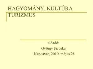 HAGYOMNY KULTRA TURIZMUS elad Gyrgy Piroska Kaposvr 2010
