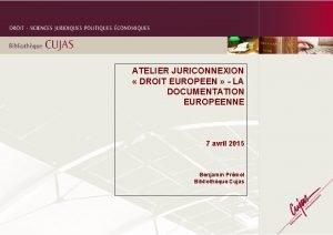 ATELIER JURICONNEXION DROIT EUROPEEN LA DOCUMENTATION EUROPEENNE 7