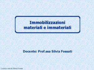 Immobilizzazioni materiali e immateriali Docente Prof ssa Silvia