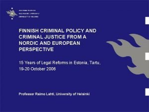 FINNISH CRIMINAL POLICY AND CRIMINAL JUSTICE FROM A