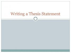 Writing a Thesis Statement What is a thesis
