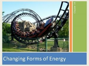 Chapter 14 Changing Forms of Energy Energy Energy