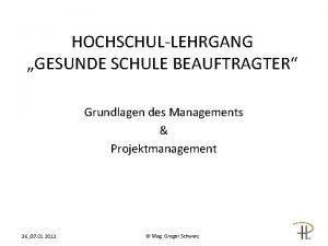 HOCHSCHULLEHRGANG GESUNDE SCHULE BEAUFTRAGTER Grundlagen des Managements Projektmanagement