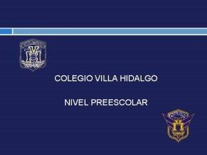 COLEGIO VILLA HIDALGO NIVEL PREESCOLAR COLEGIO VILLA HIDALGO