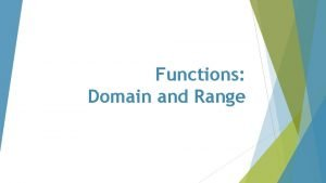 Functions Domain and Range Review Find the domain