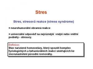 Stres stresov reakce stress syndrome neurohumorln obrann reakce