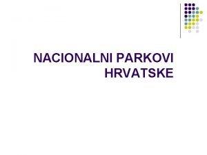 NACIONALNI PARKOVI HRVATSKE SADRAJ Nacionalni park Plitvika jezera