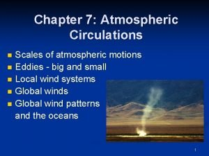 Chapter 7 Atmospheric Circulations Scales of atmospheric motions