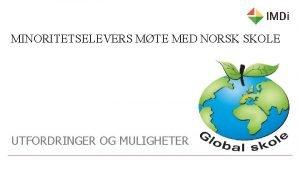 MINORITETSELEVERS MTE MED NORSK SKOLE UTFORDRINGER OG MULIGHETER
