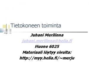 Tietokoneen toiminta Juhani Merilinna juhani merilinnahelia fi Huone