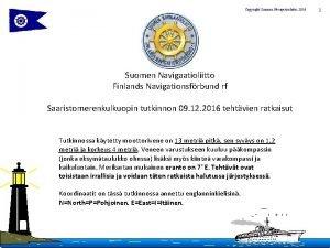 Copyright Suomen Navigaatioliitto 2016 Suomen Navigaatioliitto Finlands Navigationsfrbund