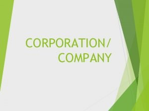 CORPORATION COMPANY Corporation is a legal entity with