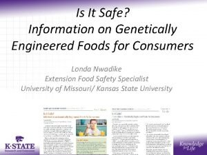 Is It Safe Information on Genetically Engineered Foods