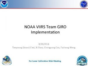 NOAA VIIRS Team GIRO Implementation 8302016 Taeyoung Jason