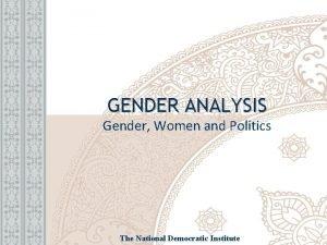 GENDER ANALYSIS Gender Women and Politics The National
