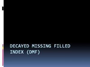 DECAYED MISSING FILLED INDEX DMF DMFT Index Was