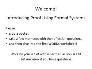Welcome Introducing Proof Using Formal Systems Please grab