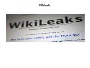 Wiki Leaks What is the effect of Wiki