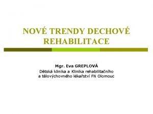 NOV TRENDY DECHOV REHABILITACE Mgr Eva GREPLOV Dtsk