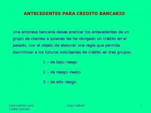 ANTECEDENTES PARA CREDITO BANCARIO Una empresa bancaria desea