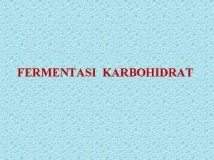 FERMENTASI KARBOHIDRAT TUJUAN 1 Untuk mengetahui cara penerapan