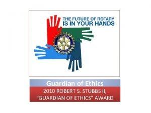 Guardian of Ethics 2010 ROBERT S STUBBS II