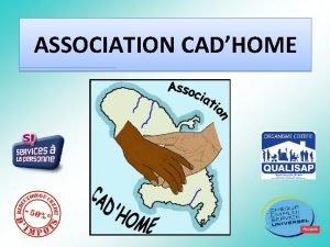 ASSOCIATION CADHOME ASSOCIATION CADHOME Association Loi 1901 de