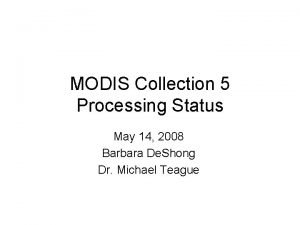 MODIS Collection 5 Processing Status May 14 2008