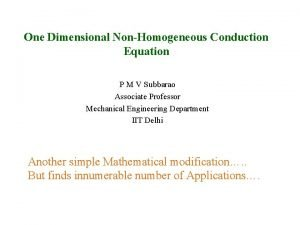 One Dimensional NonHomogeneous Conduction Equation P M V